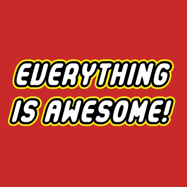 What Makes Everything Awesome??!
